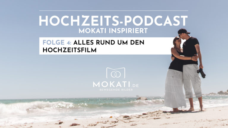 MOKATI Hochzeits-Podcast: alles wissenswerte rund um den Hochzeitsfilm - Highlightfilm