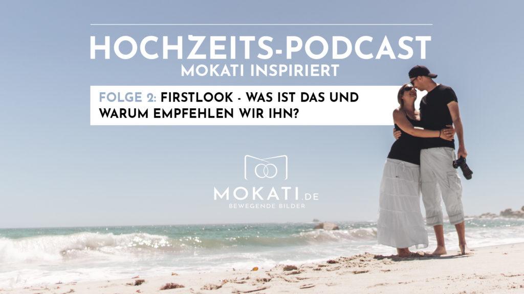 MOKATI PODCAST - Was ist der Firstlook und warum empfehlen wir ihn